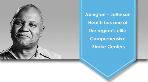 Abington - Jefferson Health has one of the region's elite Comprehensive Stroke Centers.